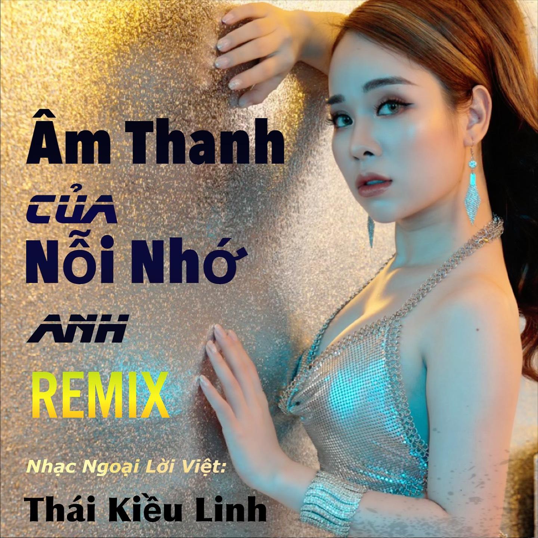 Âm Thanh Của Nỗi Nhớ Anh (Remix)