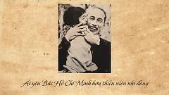 Ai Yêu Bác Hồ Chí Minh Bằng Thiếu Niên Nhi Đồng - Various Artists