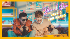 Yes I Do - OnlyC Ft. Lou Hoàng