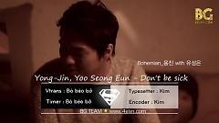 Don't Be Sick (Vietsub) - Yong Jin , Yoo Seung Eun