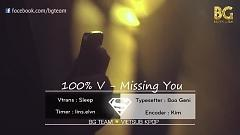 Missing You (Vietsub) - 100% V