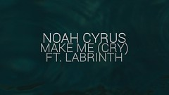 Make Me (Cry) (Lyric Video) - Noah Cyrus, Labrinth