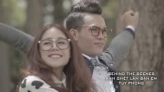 Anh Ghét Làm Bạn Em (Behind The Scenes) - Tùy Phong