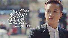 Anh Đi Nhé - Anh Quân Idol