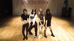 Bài hát As If It's Your Last (Dance Practice) - Black Pink