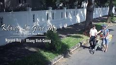 Không Là Giấc Mơ - Nguyễn Huy , Khang Vĩnh Cường