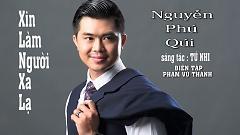 Xin Làm Người Xa Lạ - Nguyễn Phú Quý