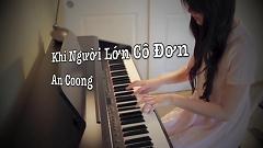 Khi Người Lớn Cô Đơn (Piano Cover) - An Coong
