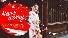 Never Worry - Văn Mai Hương, Sakamoto Shogo