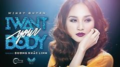 I Want Your Body - Windy Quyên, Dương Khắc Linh