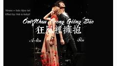 狂風裡擁抱 / Ôm Nhau Trong Giông Bão (Vietsub) - A-Lin , Tín