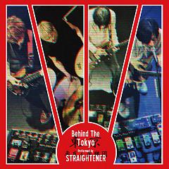 Behind The Tokyo CD1 - STRAIGHTENER