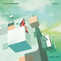 Flicker (Singles) - Porter Robinson