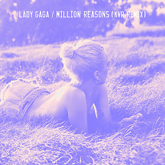Million Reasons (KVR Remix) - Lady Gaga