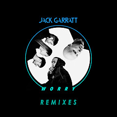 Worry (Remixes) - Jack Garratt