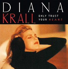 Only Trust Your Heart - Diana Krall