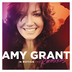 In Motion The Remixes - Amy Grant