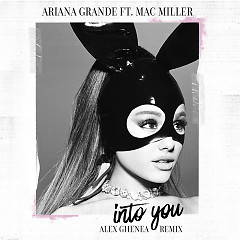 Into You (Alex Ghenea Remix) (Single) - Ariana Grande, Mac Miller