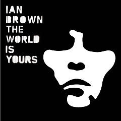The World Is Yours  - Ian Brown