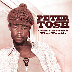 Can't Blame The Youth '69 - '72 - Peter Tosh