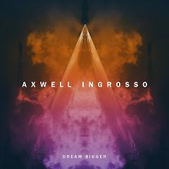 Dream Bigger - Axwell,Ingrosso