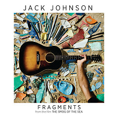 Fragments (The Smog Of The Sea OST) (Single) - Jack Johnson