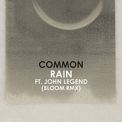 Rain (Bloom Remix) (Single) - Common, John Legend