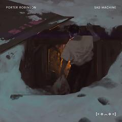 Sad Machine (Singles) - Porter Robinson