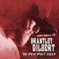 The Devil Don't Sleep - Brantley Gilbert