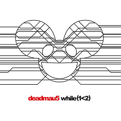 While (1 < 2) (Deluxe Edition) (CD2) - Deadmau5