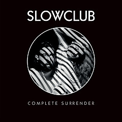 Complete Surrender - Slow Club