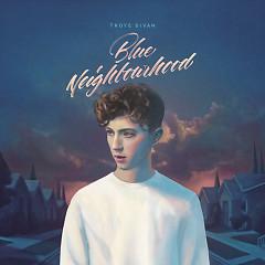 Blue Neighbourhood (Deluxe) - Troye Sivan