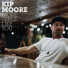 More Girls Like You (Single) - Kip Moore