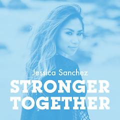 Stronger Together (Single) - Jessica Sanchez