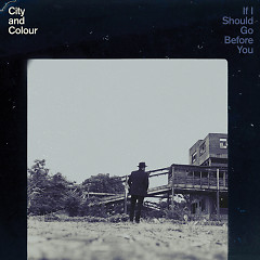 If I Should Go Before You - City and Colour