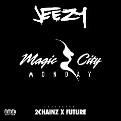 Magic City Monday (Single) - Jeezy, Future, 2 Chainz