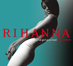 Good Girl Gone Bad: Reloaded - Rihanna