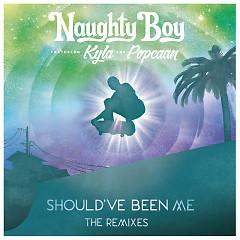 Should've Been Me (Single) - Naughty Boy, Kyla, Popcaan