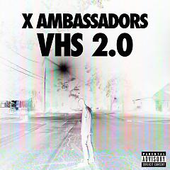 VHS 2.0 - X Ambassadors