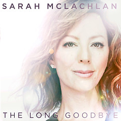 The Long Goodbye (Single) - Sarah McLachlan