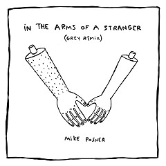 In The Arms Of A Stranger (Grey Remix) (Single) - Mike Posner