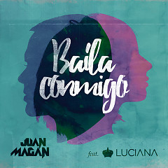 Baila Conmigo (Remix) (Single) - Juan Magan, Luciana, Joey Montana