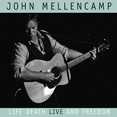 Life, Death, Live and Freedom - John Mellencamp