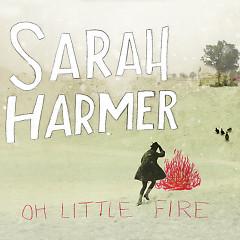 Oh Little Fire - Sarah Harmer