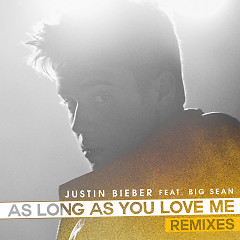 As Long As You Love Me (Remixes) - Justin Bieber,Big Sean