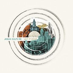 Let It Echo - Jesus Culture