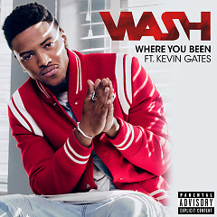 Where You Been (Single) - Wash,Kevin Gates