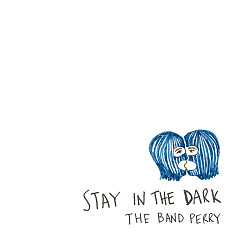 Stay In The Dark (Single) - The Band Perry