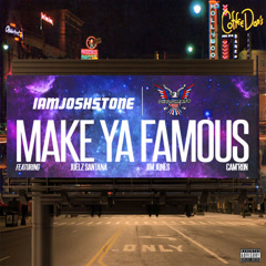 Make Ya Famous (Remix) - IamJoshStone