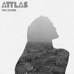 You (Close) - Attlas